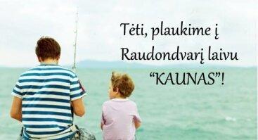 Tėti, plaukime laivu Kaunas į Raudondvarį!