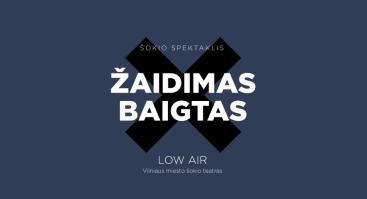 """Low Air: vizualus šokio spektaklis """"ŽAIDIMAS BAIGTAS"""""""