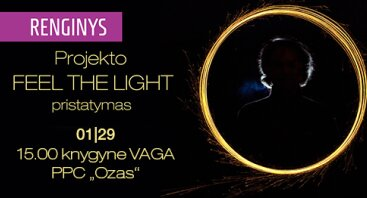"Projekto ""Feel the light"" pristatymas"