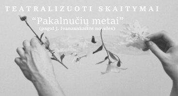"""Teatralizuoti skaitymai pagal J.Ivanauskaitės novelių rinkinį """"Pakalnučių metai"""""""