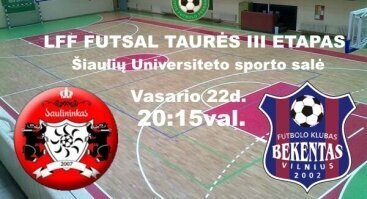 "LFF futsal taurės III etapas ""Saulininkas-OBLT""(Šiauliai) - ""Bekentas""(Vilnius)"
