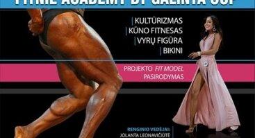 """Kultūrizmo ir fitneso varžybos """"Fitnie Academy by Galinta cup"""" ir projekto """"Fit model Lietuva"""" pasirodymas"""