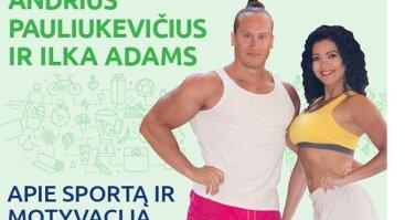 """""""BENU akademija"""" pristato: Andrius Pauliukevičius ir Ilka Adams apie motyvaciją sportui ir sveikai gyvensenai"""