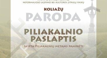 """KOLIAŽŲ PARODA """"PILIAKALNIO PASLAPTIS"""",  SKIRTA PILIAKALNIŲ METAMS"""