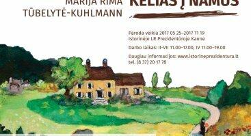 """Marijos Rimos Tūbelytės-Kuhlmann paroda """"Kelias į namus"""""""