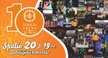 """JUBILIEJINIS KONCERTAS """"ŠIAULIŲ ARENAI – 10 METŲ!"""""""