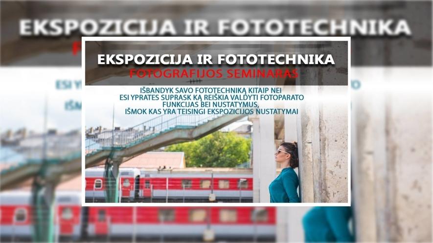 """Praktinis fotografijos seminaras """"Ekspozicija ir fototechnika"""""""