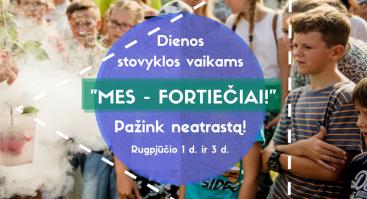 """Dienos stovyklos vaikams """"Mes - fortiečiai!"""""""