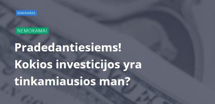 Pradedantiesiems! Kokios investicijos yra tinkamiausios man?