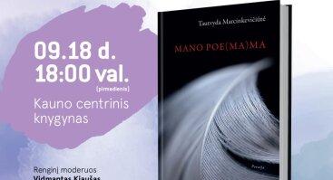"""Tautvydos Marcinkevičiutės poezijos knygos """"Mano poe(ma)ma"""" pristatymas"""