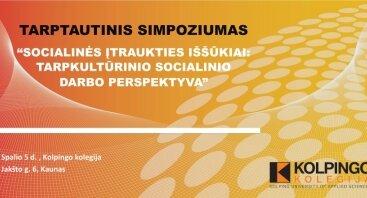 """TARPTAUTINIS SIMPOZIUMAS  """"SOCIALINĖS ĮTRAUKTIES IŠŠŪKIAI: TARPKULTŪRINIO SOCIALINIO DARBO PERSPEKTYVA"""""""