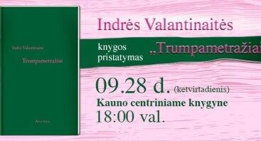 """Susitikimas su knygos """"Trumpametražiai"""" autore Indre Valantinaite"""