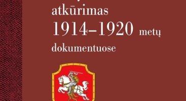 """Leidinio """"Lietuvos Taryba ir nepriklausomos valstybės atkūrimas 1914–1920 metų dokumentuose"""" pristatymas"""
