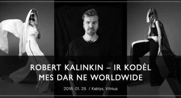 "Robert Kalinkin ""Ir kodėl mes dar ne worldwide?"""