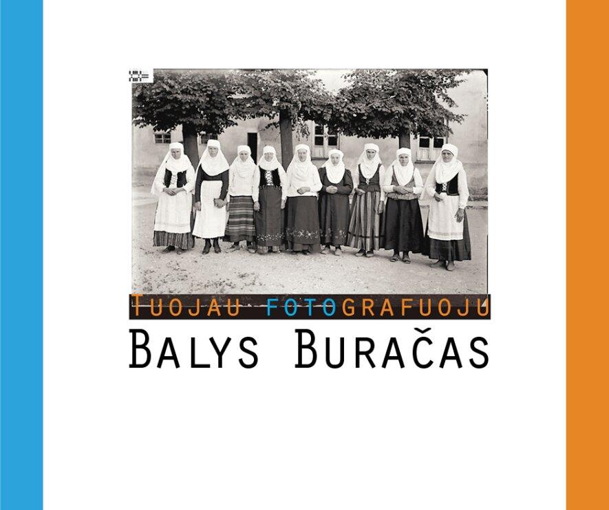 """PARODOS ATIDARYMAS. """"Tuojau fotografuoju. Balys Buračas (1897–1972)"""""""