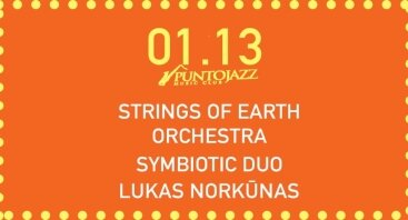 Strings of Earth Orchestra & Symbiotic Duo & Lukas Norkūnas