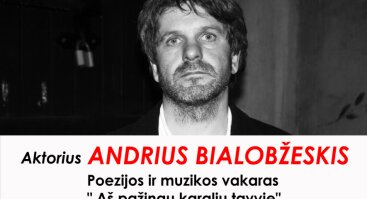"""Andrius Bialobžeskis. Poezijos ir muzikos vakaras """"Aš pažinau karalių tavyje"""""""