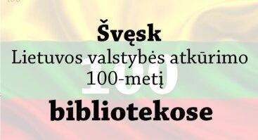 """Šventinė valanda """"Pasitinkame Lietuvos Valstybės atkūrimo 100-metį"""""""