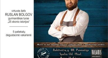 """Gurmaniškas turas """"25 skonio istorijos"""" Panevėžyje. Ruslan Bolgov"""