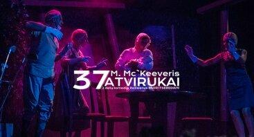 "M. McKeever ""37 atvirukai"", rež. Badri Tserediani"