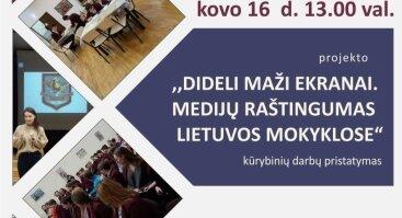 """""""Dideli maži ekranai. Medijų raštingumas Lietuvos mokyklose"""" kūrybinių darbų pristatymas"""
