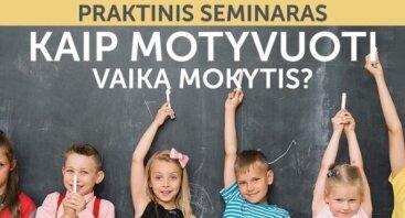 """Praktinis seminaras """"6 dalykai, svarbūs motyvuojant vaiką mokytis"""""""