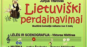 """Muzikinė komedija ,,Lietuviški perdainavimai"""""""
