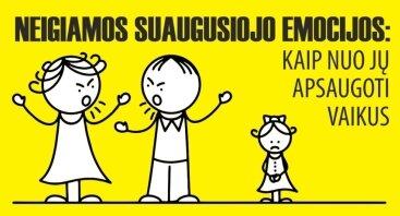 Neigiamos suaugusiojo emocijos: kaip nuo jų apsaugoti vaikus