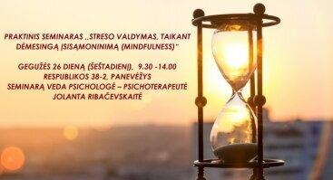"""Seminaras """"Streso valdymas, taikant dėmesingą įsisamonimą (MINDFULNESS)"""""""