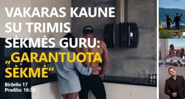 """VAKARAS KAUNE SU TRIMIS SĖKMĖS GURU: """"GARANTUOTA SĖKMĖ"""""""