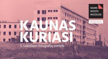 """S. Lukošiaus fotografijų paroda """"Kaunas kuriasi"""""""