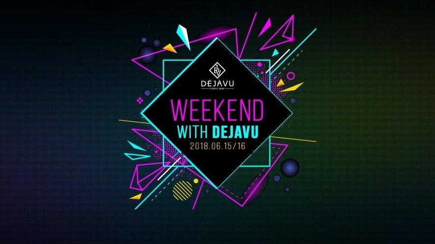 Weekend with Dejavu