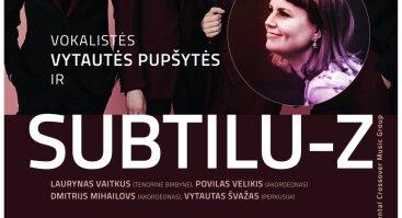 Vokalistės Vytautės PUPŠYTĖS ir grupės Subtilu-Z koncertas