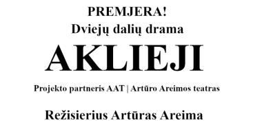 """Juozo Miltinio dramos teatro premjera """"AKLIEJI"""""""