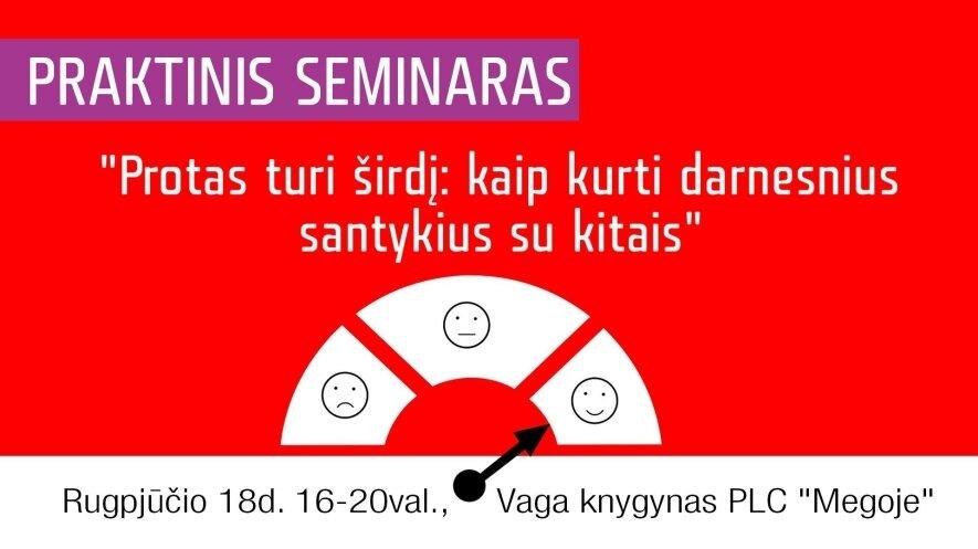 """Praktinis seminaras """"Protas turi širdį: kaip kurti darnesnius santykius su kitais"""""""