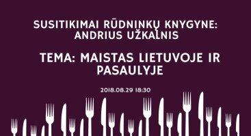 Susitikimai Rūdninkų knygyne: Andrius Užkalnis apie maistą Lietuvoje ir pasaulyje