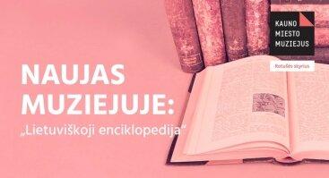 "Naujas muziejuje: ""Lietuviškoji enciklopedija"""