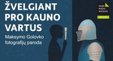 """Maksymo Golovko paroda """"Žvelgiant pro Kauno vartus"""""""