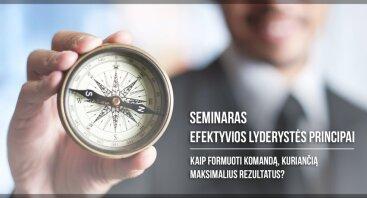 EFEKTYVIOS LYDERYSTĖS PRINCIPAI - KAIP FORMUOTI KOMANDĄ, KURIANČIĄ MAKSIMALIUS REZULTATUS?