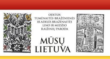 """Medžio ir lino raižinių parodos """"Mūsų Lietuva"""" atidarymas"""