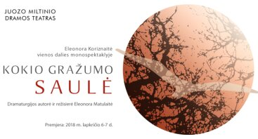 """Juozo Miltinio dramos teatro spektaklis """"KOKIO GRAŽUMO SAULĖ"""""""