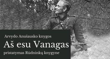 """A. Anušausko knygos """"Aš esu Vanagas"""" pristatymas"""