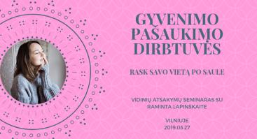 Gyvenimo pašaukimo dirbtuvės su Raminta Lapinskaite / Vilniuje