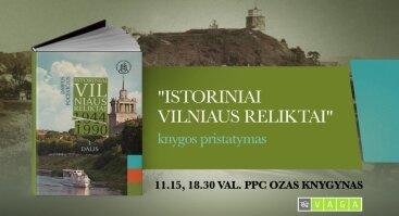 """Knygos """"Istoriniai Vilniaus reliktai 1944–1990"""" pristatymas"""