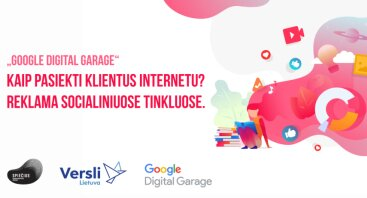 """""""Google Digital Garage"""": kaip pasiekti klientus internetu? Reklama socialiniuose tinkluose."""