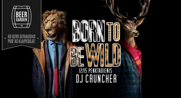 Born To Be Wild with DJ Cruncher