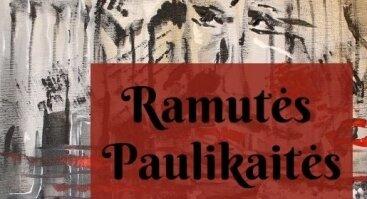 Ramutės Paulikaitės tapybos darbų paroda