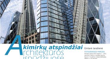 """""""Akimirkų atspindžiai architektūros įspūdžiuose"""" fotografijų paroda"""