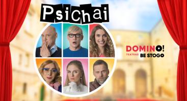 "DOMINO teatras BE STOGO | ""Psichai"""