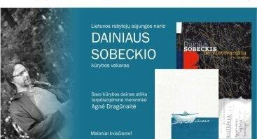 Lietuvos rašytojų sąjungos nario Dainiaus Sobeckio kūrybos vakaras